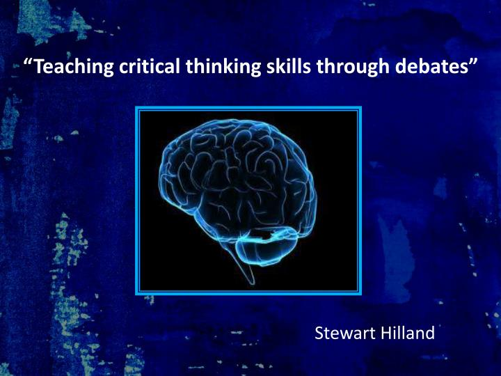 teaching critical thinking skills powerpoint Most formal definitions characterize critical thinking as the intentional application of rational, higher order thinking skills, such as analysis, synthesis, problem recognition and problem solving, inference, and evaluation (angelo, 1995, p 6 .