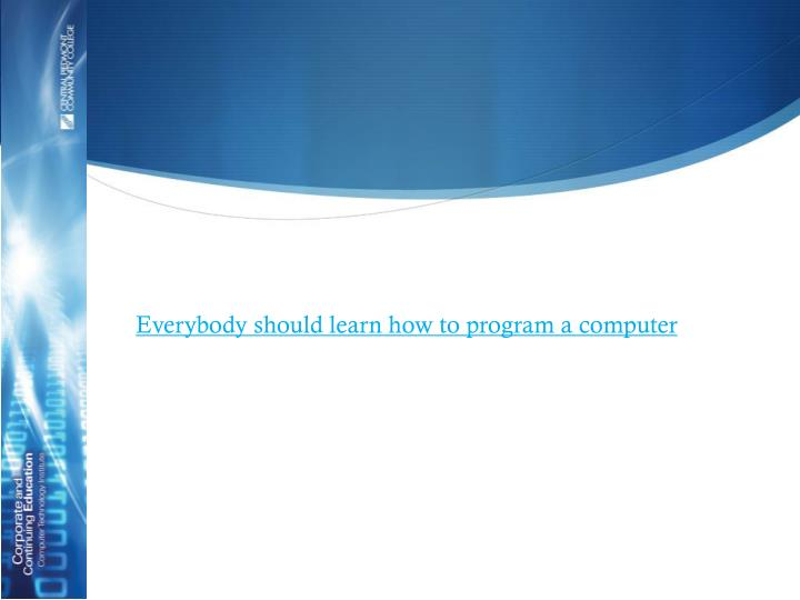 Everybody should learn how to program a computer