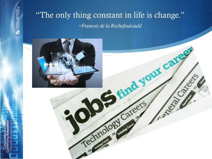 The only thing constant in life is change francois de la rochefoulcauld