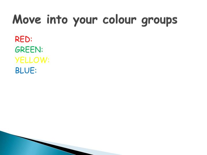 Move into your colour groups
