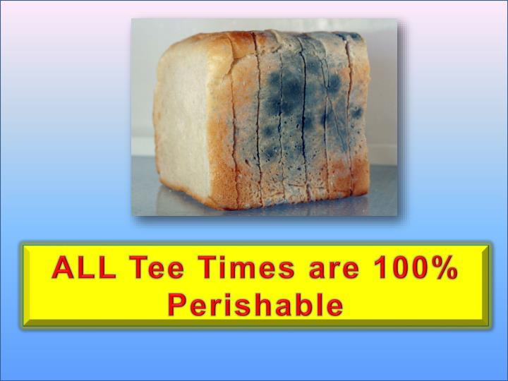 ALL Tee Times are 100% Perishable