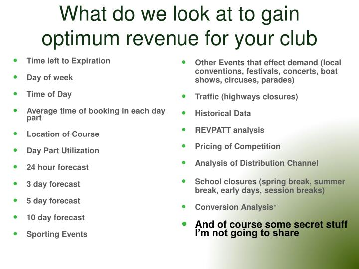 What do we look at to gain optimum revenue for your club