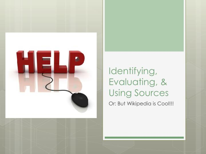 Identifying evaluating using sources