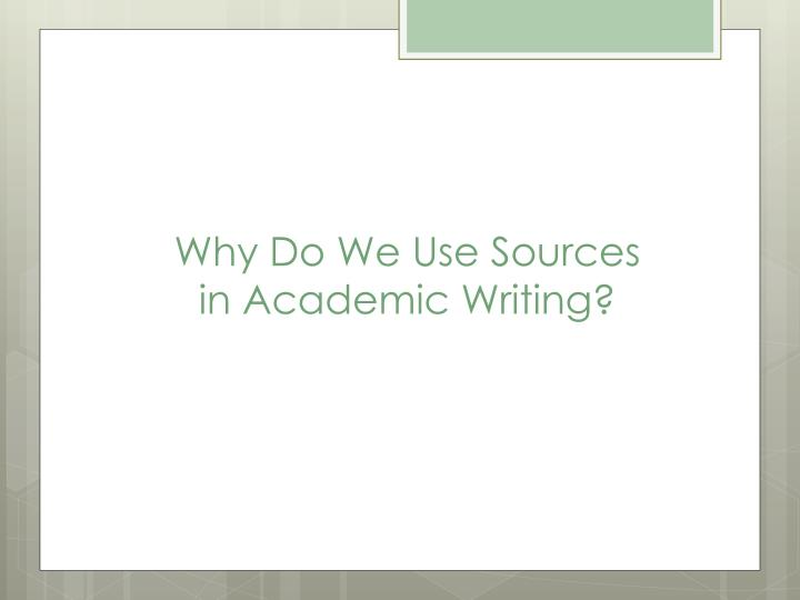 Why do we use sources in academic writing