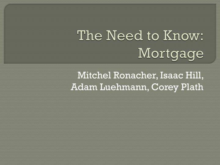 The need to know mortgage