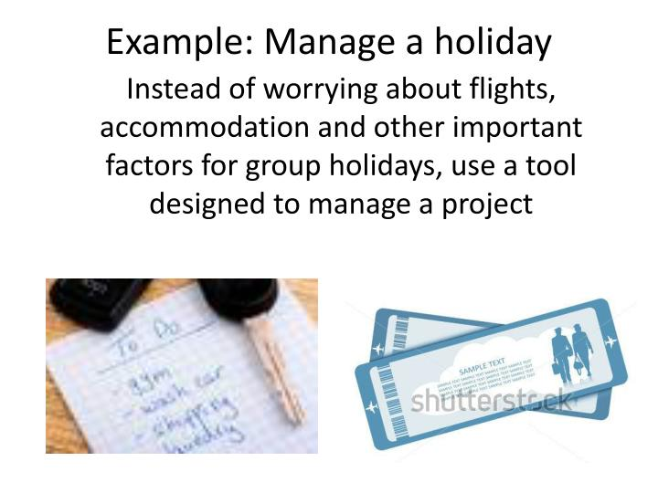 Example: Manage a holiday