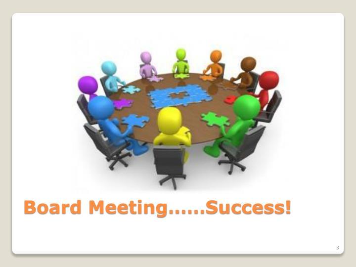 Board Meeting……Success!