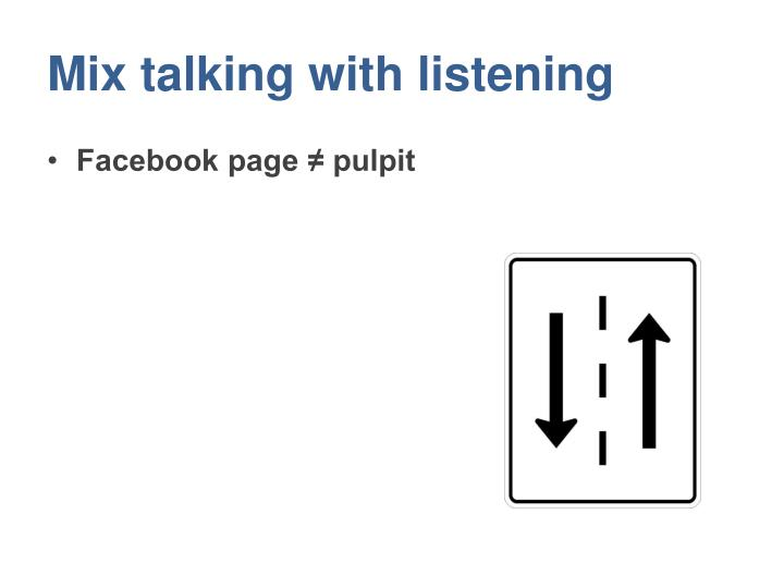 Mix talking with listening