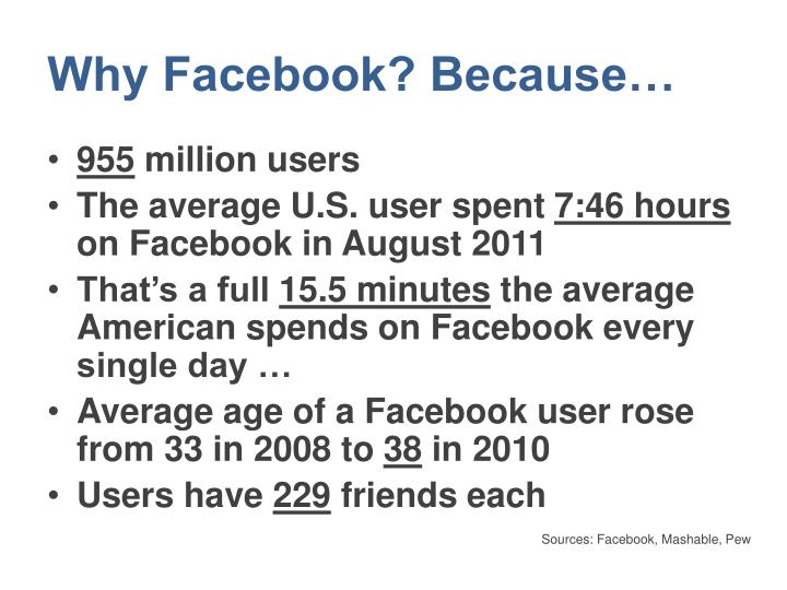Why Facebook? Because…