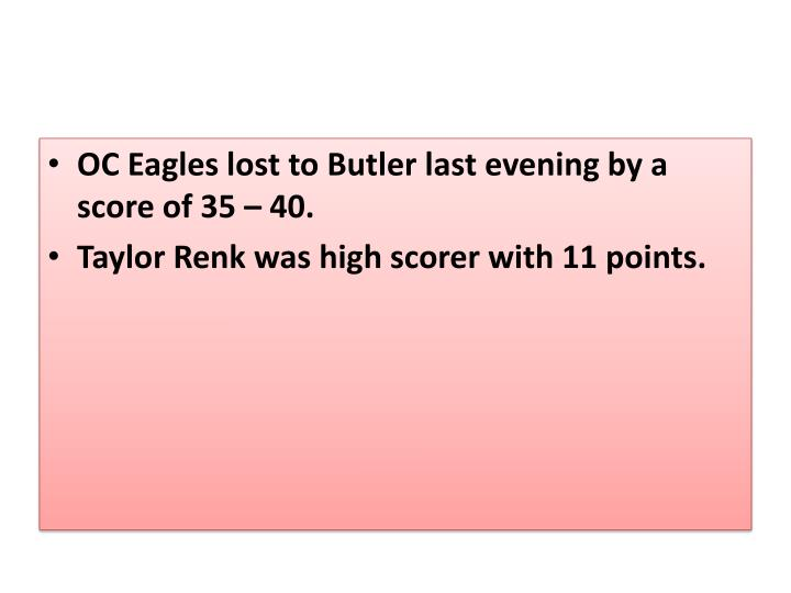 OC Eagles lost to Butler last evening by a score of 35 – 40.