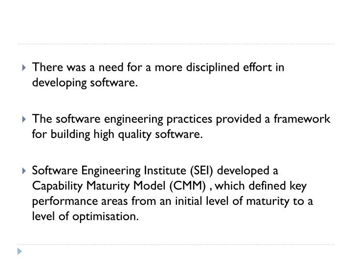 There was a need for a more disciplined effort in developing software.