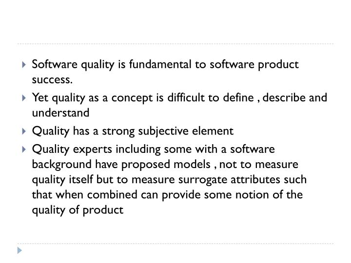 Software quality is fundamental to software product success.