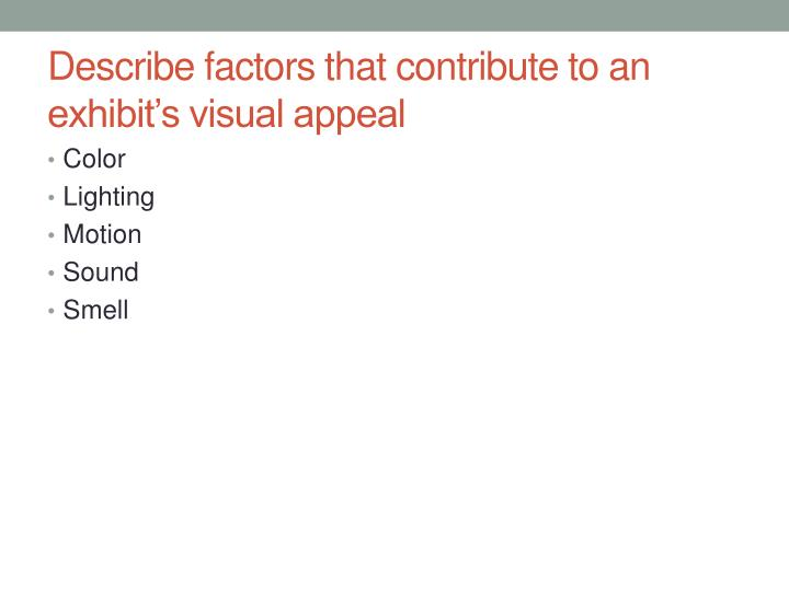 Describe factors that contribute to an exhibit s visual appeal