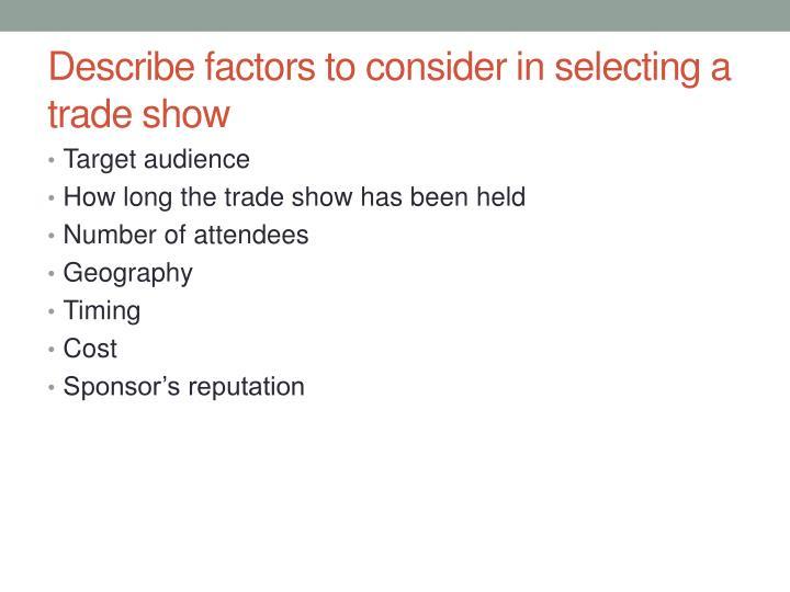 Describe factors to consider in selecting a trade show