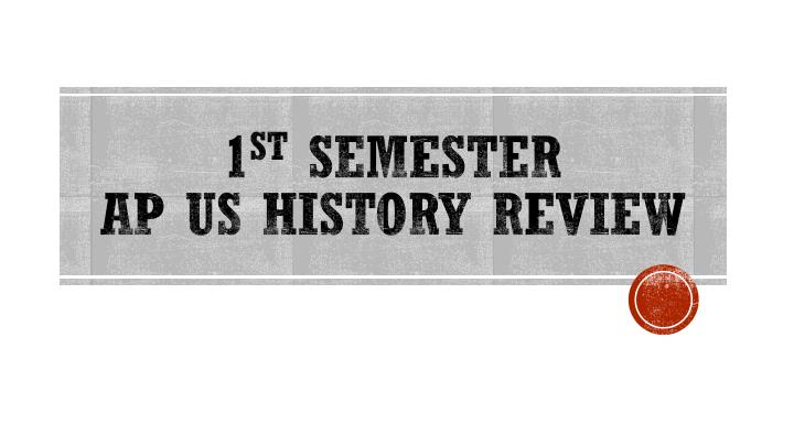 1 st semester ap us history review