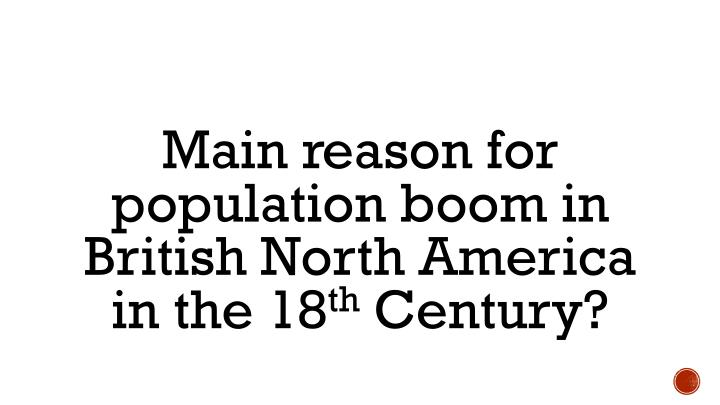 Main reason for population boom in British North America in the 18