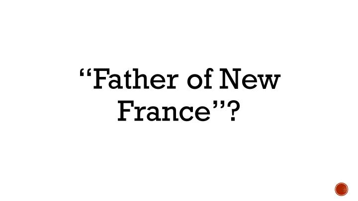 """Father of New France""?"