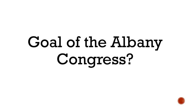 Goal of the Albany Congress?