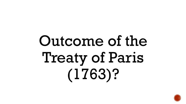 Outcome of the Treaty of Paris (1763)?