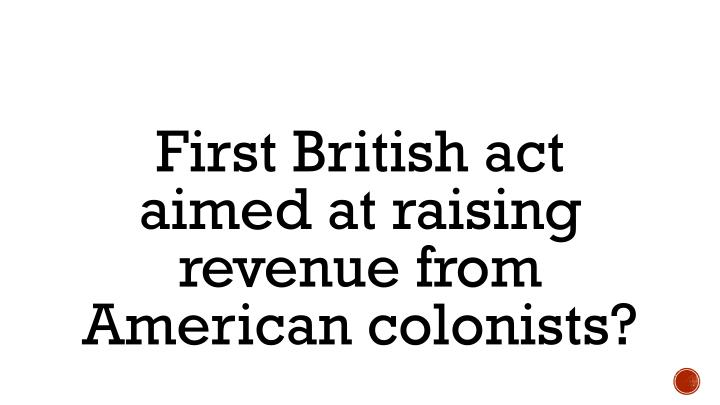 First British act aimed at raising revenue from American colonists?