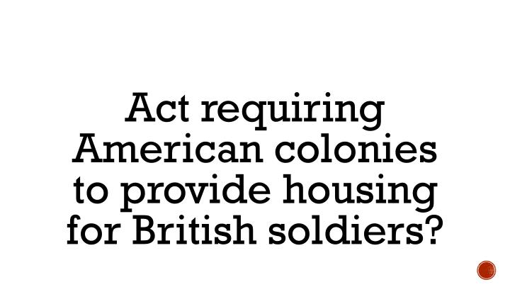 Act requiring American colonies to provide housing for British soldiers?