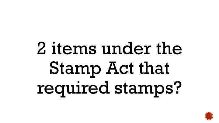 2 items under the Stamp Act that required stamps?