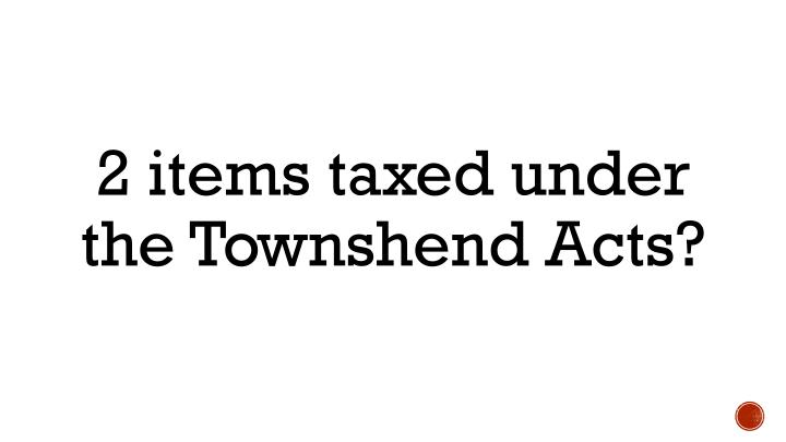 2 items taxed under the Townshend Acts?