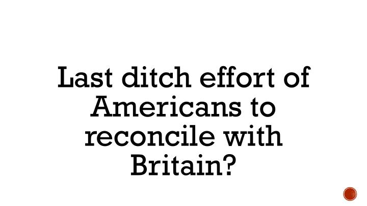 Last ditch effort of Americans to reconcile with Britain?