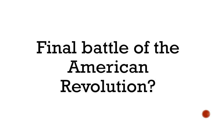 Final battle of the American Revolution?