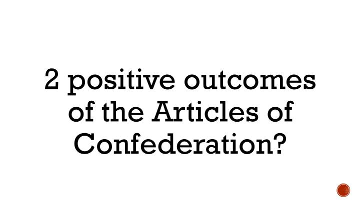 2 positive outcomes of the Articles of Confederation?