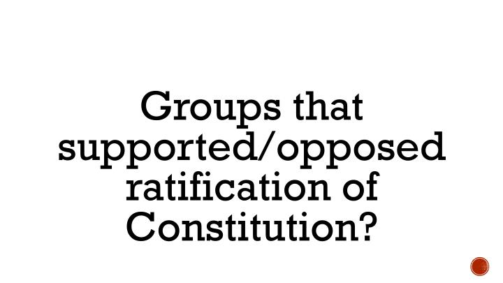 Groups that supported/opposed ratification of Constitution?