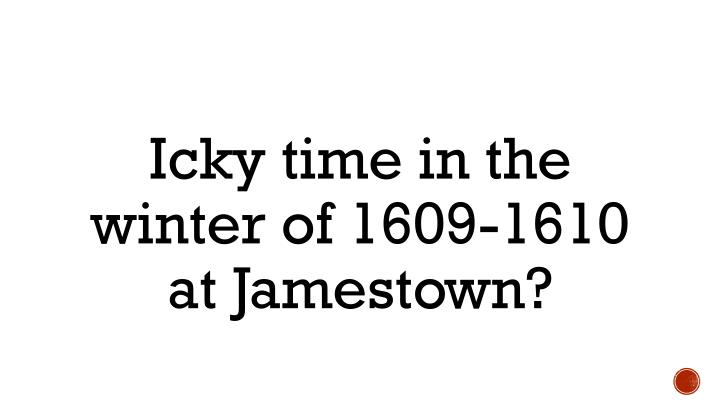 Icky time in the winter of 1609-1610 at Jamestown?