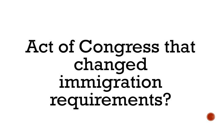 Act of Congress that changed immigration requirements?