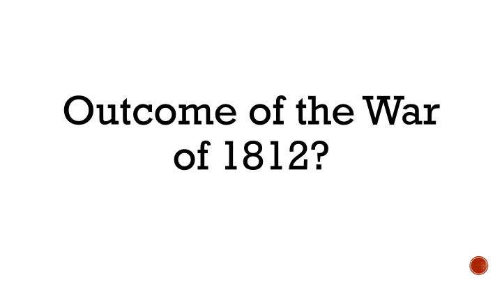 Outcome of the War of 1812?