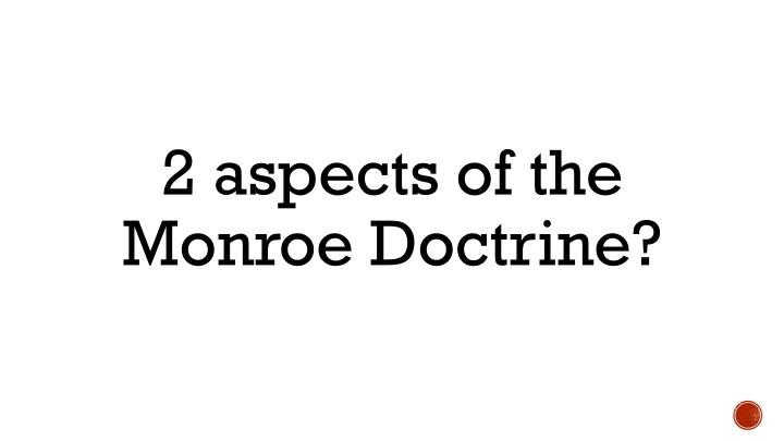 2 aspects of the Monroe Doctrine?