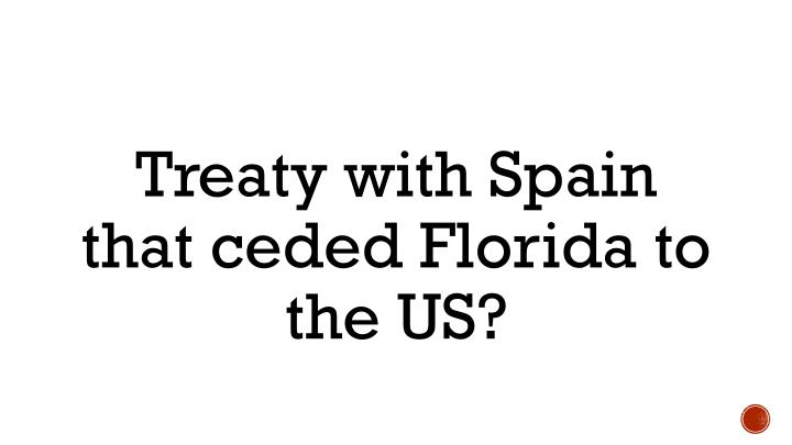 Treaty with Spain that ceded Florida to the US?