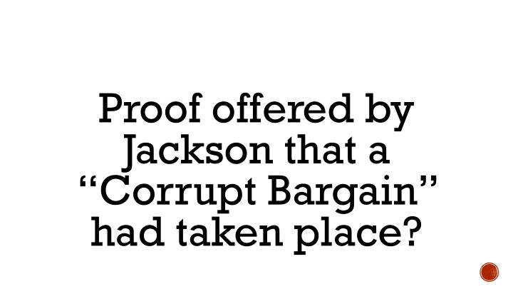 "Proof offered by Jackson that a ""Corrupt Bargain"" had taken place?"