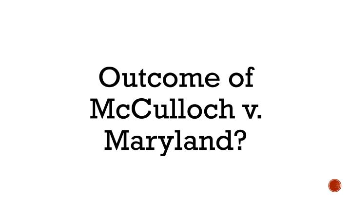 Outcome of McCulloch v. Maryland?
