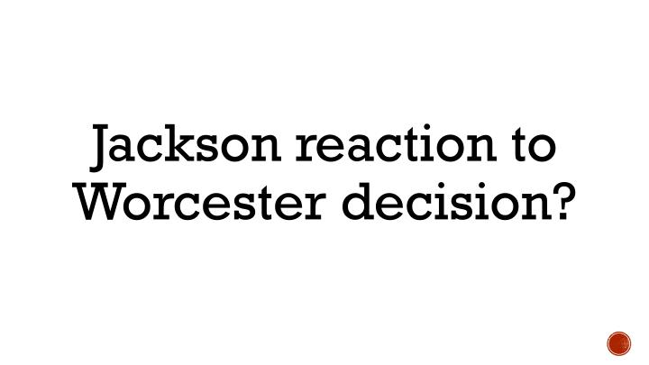 Jackson reaction to Worcester decision?