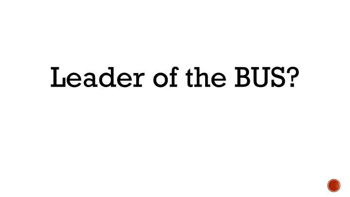 Leader of the BUS?