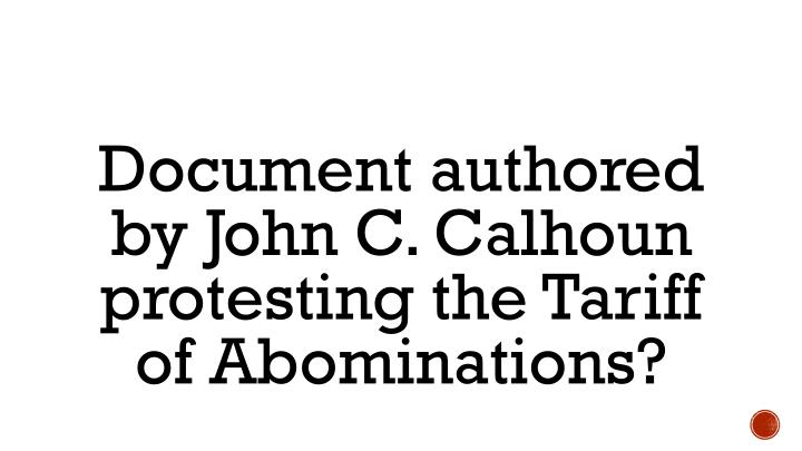 Document authored by John C. Calhoun protesting the Tariff of Abominations?