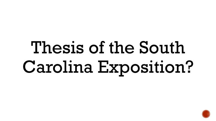 Thesis of the South Carolina Exposition?