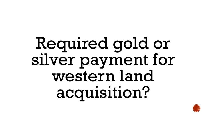 Required gold or silver payment for western land acquisition?