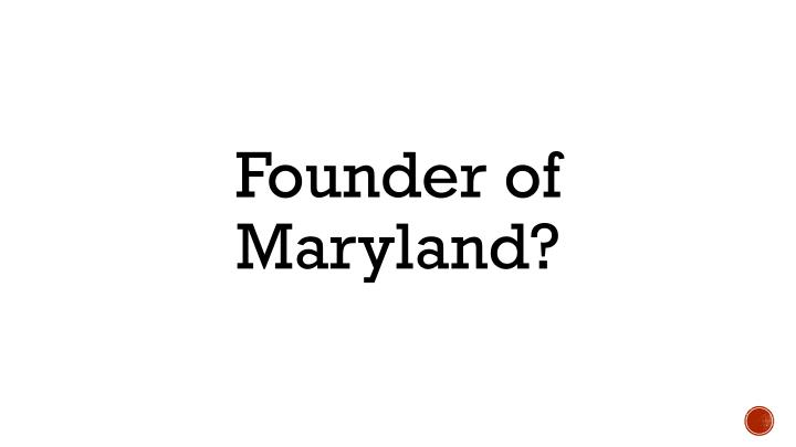 Founder of Maryland?