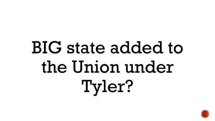 BIG state added to the Union under Tyler?