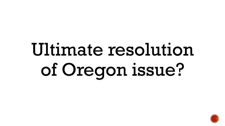 Ultimate resolution of Oregon issue?