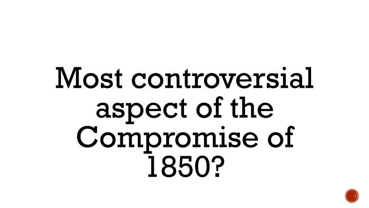 Most controversial aspect of the Compromise of 1850?