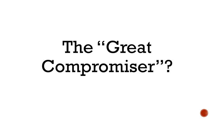"The ""Great Compromiser""?"