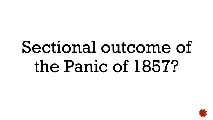 Sectional outcome of the Panic of 1857?