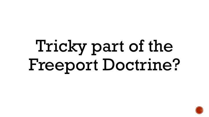 Tricky part of the Freeport Doctrine?